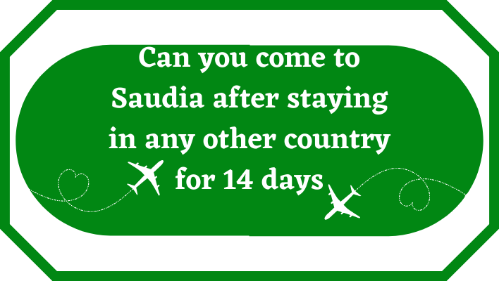 Can you come to Saudia after staying in any other country for 14 days