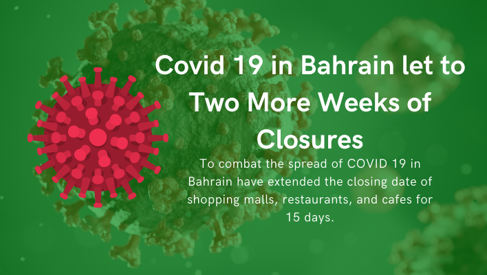 To combat the spread of COVID 19 in Bahrain have extended the closing date of shopping malls, restaurants, and cafes for 15 days