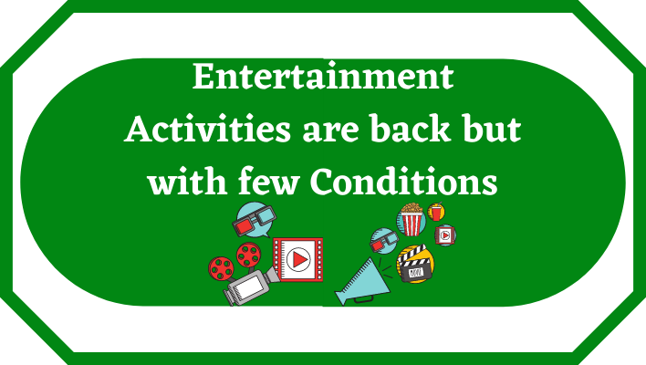 Entertainment Activities are back but with few Conditions