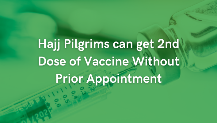 Hajj Pilgrims can get 2nd Dose of Vaccine Without Prior Appointment