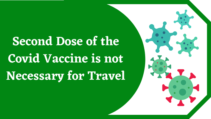 Second Dose of the Covid Vaccine is not Necessary for Travel