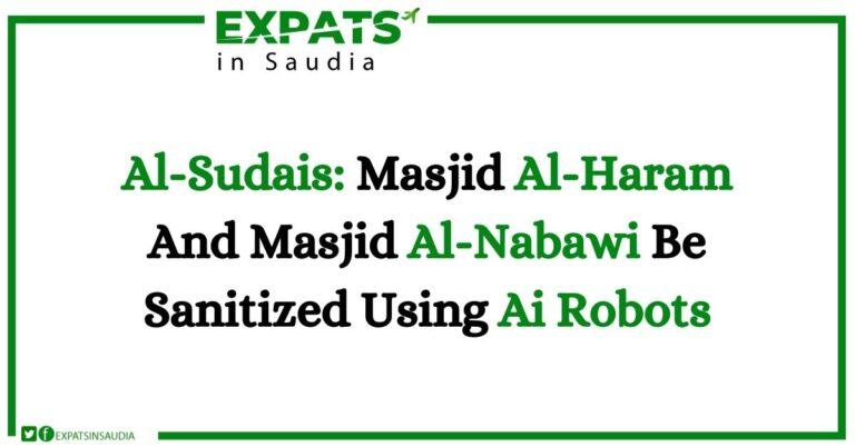Al-Sudais: Masjid Al-Haram And Masjid Al-Nabawi Be Sanitized Using Ai Robots