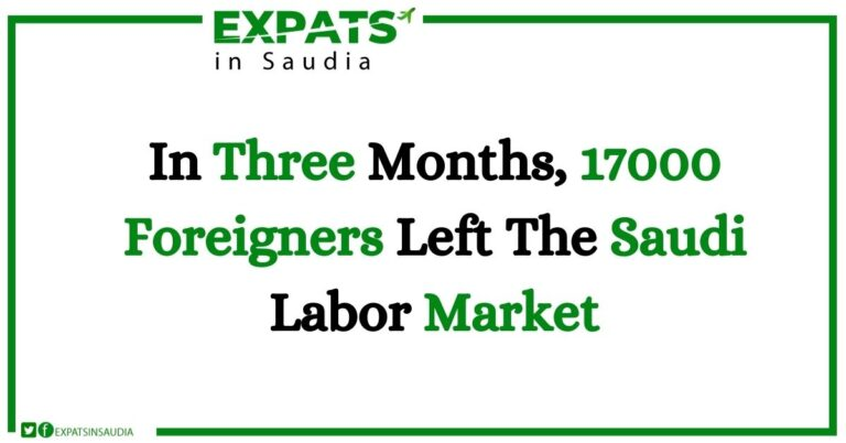 In Three Months, 17000 Foreigners Left The Saudi Labor Market