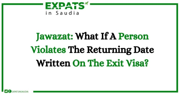Jawazat What If A Person Violates The Returning Date Written On The Exit Visa