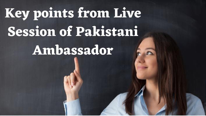 Key points from Live Session of Pakistani Ambassador