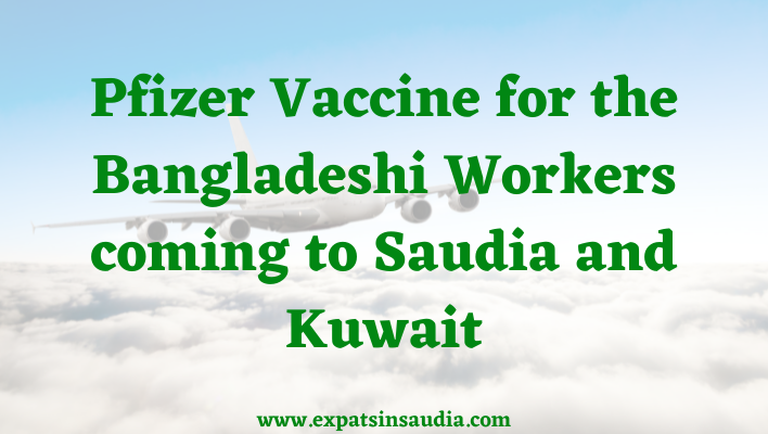 Pfizer Vaccine for the Bangladeshi Workers coming to Saudia and Kuwait
