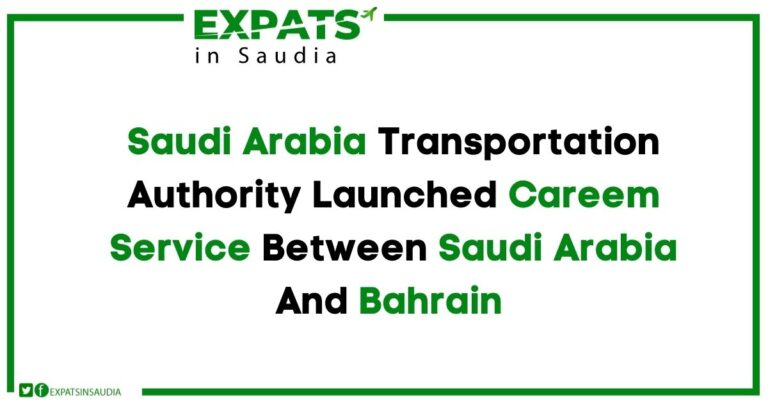 Saudi Arabia Transportation Authority Launched Careem Service Between Saudi Arabia And Bahrain