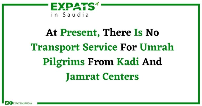 At Present, There Is No Transport Service For Umrah Pilgrims From Kadi And Jamrat Centers