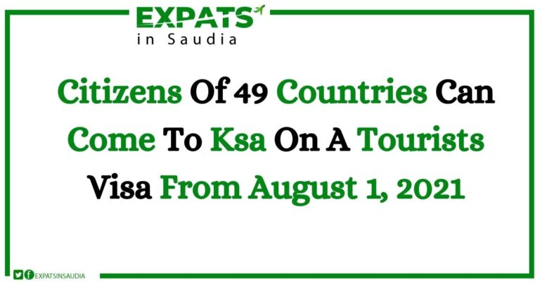 Citizens Of 49 Countries Can Come To Ksa On A Tourists Visa From August 1, 2021