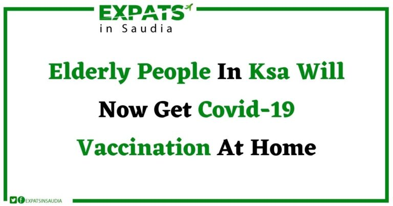 Covid-19 Vaccinator Increased: Elderly People In Ksa Will Now Get  Vaccination At Home