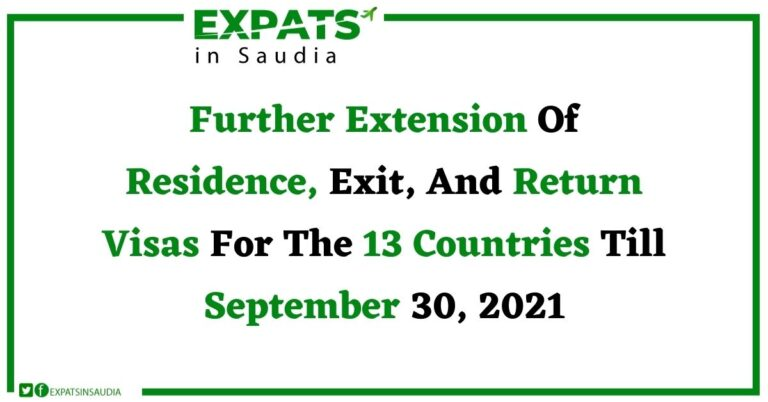 Further Extension Of Residence, Exit, And Return Visas For The 13 Countries Till September 30, 2021