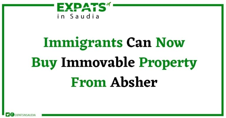 Immigrants Can Now Buy Immovable Property From Absher