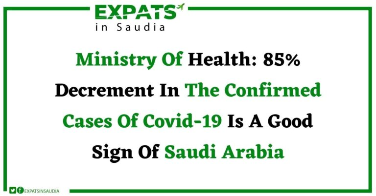 Ministry Of Health: 85% Decrement In The Confirmed Cases Of Covid-19 Is A Good Sign Of Saudi Arabia
