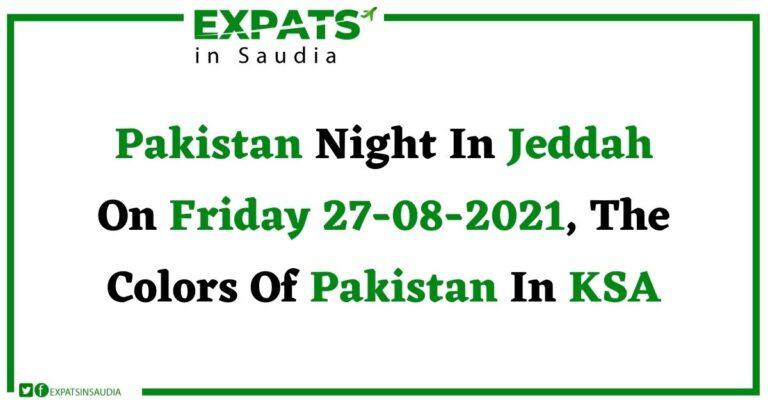 Pakistan Night In Jeddah On Friday 27-08-2021, The Colors Of Pakistan In KSA