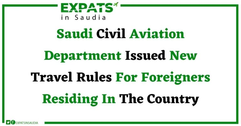 Saudi Civil Aviation Department Issued New Travel Rules For Foreigners Residing In The Country