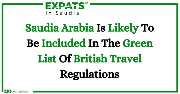 Saudia Arabia Is Likely To Be Included In The Green List Of British Travel Regulations