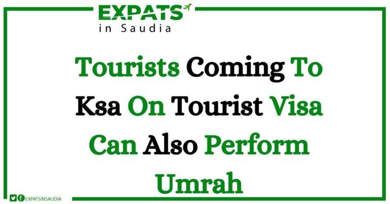 Tourists Coming To Ksa On Tourist Visa Can Also Perform Umrah