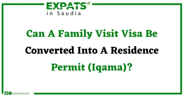 Can A Family Visit Visa Be Converted Into A Residence Permit (Iqama)