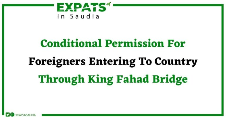 Conditional Permission For Foreigners Entering To Country Through King Fahad Bridge
