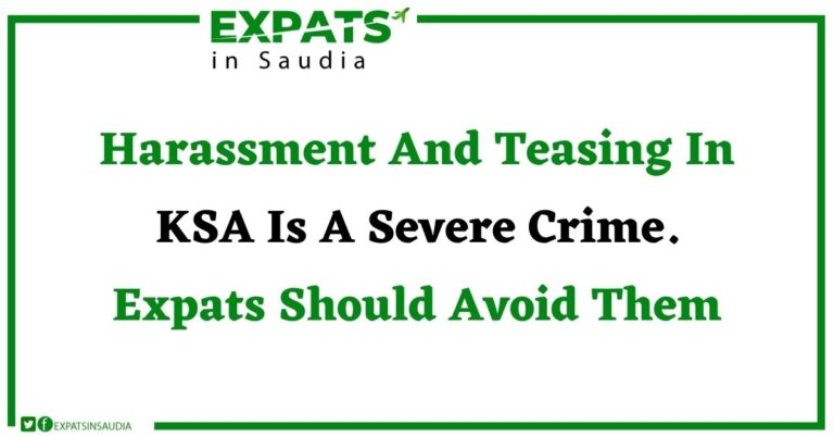 Harassment And Teasing In KSA Is A Severe Crime. Expats Should Avoid Them