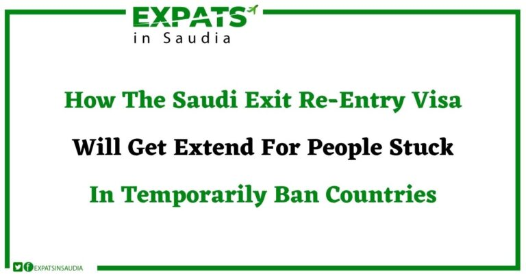 How The Saudi Exit Re-Entry Visa Will Get Extend For People Stuck In Temporarily Ban Countries