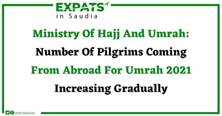 Ministry Of Hajj And Umrah: Number Of Pilgrims Coming From Abroad For Umrah 2021 Increasing Gradually