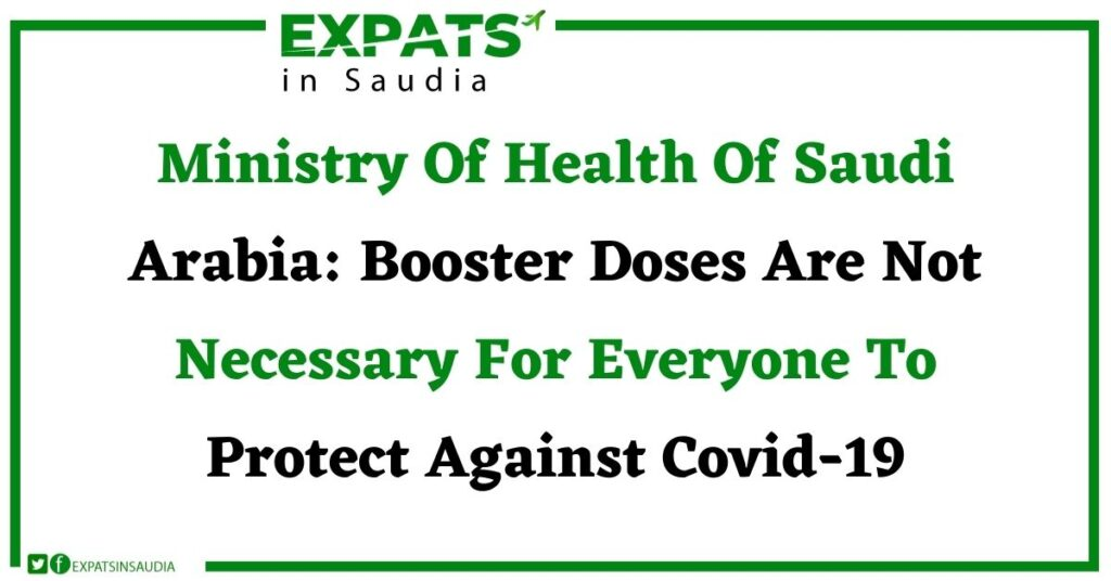 Ministry Of Health Of Saudi Arabia: Booster Doses Are Not Necessary For Everyone To Protect Against Covid-19: