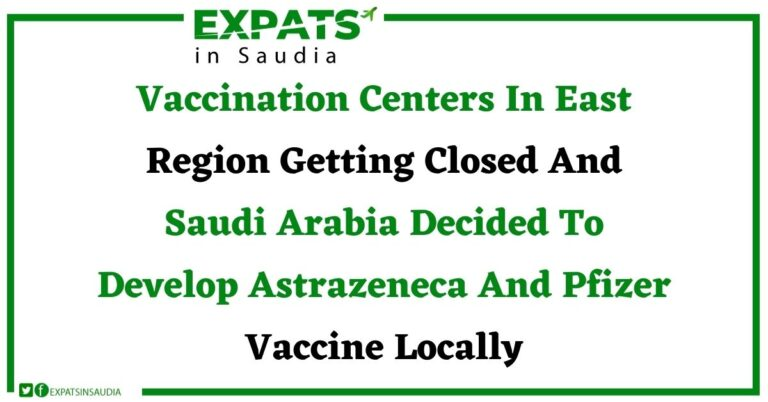 Ministry Of Health: Vaccination Centers In East Region Getting Closed And Saudi Arabia Decided To Develop Astrazeneca And Pfizer Vaccine Locally