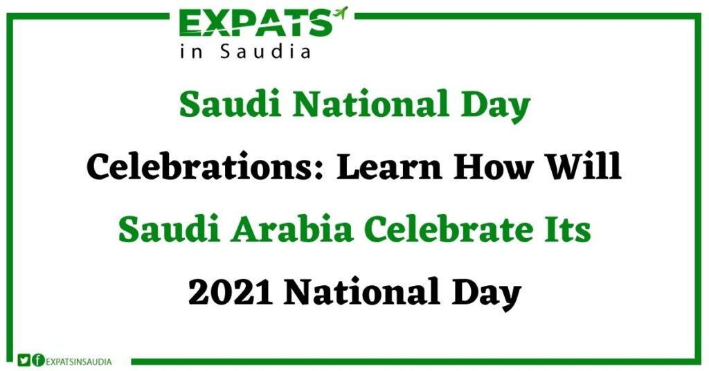 Saudi National Day Celebrations Learn How Will Saudi Arabia Celebrate Its 2021 National Day