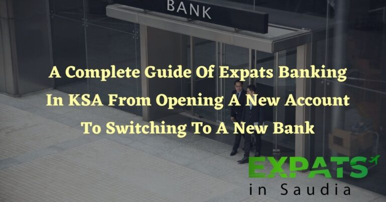 A Complete Guide Of Expats Banking In KSA From Opening An Account In Bank To Switching To A New Bank