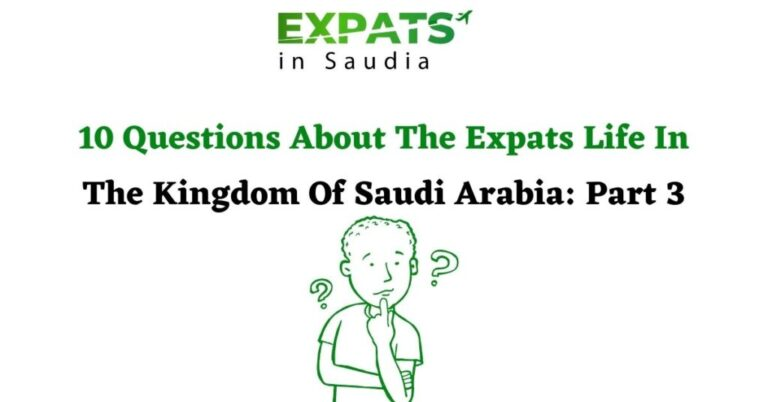 10 Questions About The Expats Life In The Kingdom Of Saudi Arabia: Part 3