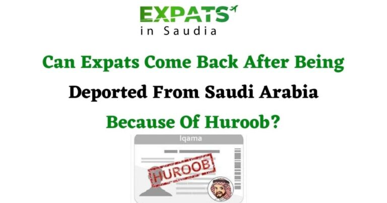 An Expat Guide To Huroob: Can Expats Come Back After Being Deported From Saudi Arabia Because Of Huroob?