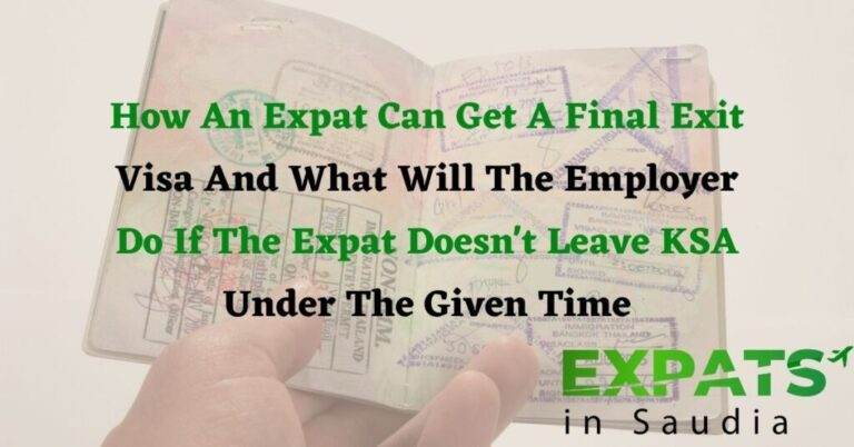 How An Expat Can Get A Final Exit Visa And What Will The Employer Do If The Expat Doesn't Leave KSA Under The Given Time