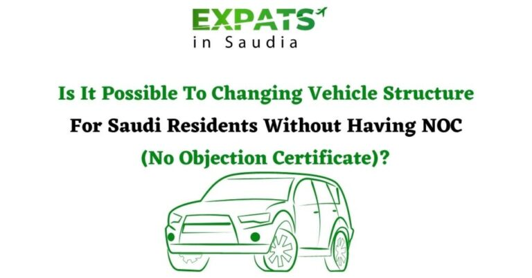 Is It Possible To Changing Vehicle Structure For Saudi Residents Without Having NOC (No Objection Certificate)?