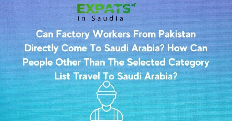 Can Factory Workers From Pakistan Directly Come To Saudi Arabia?